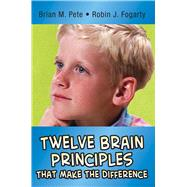 Twelve Brain Principles That Make the Difference by Pete, Brian M.; Fogarty, Robin J., 9781634503594