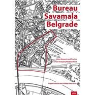Bureau Savamala Belgrade: Urban Research and Practice in a Fast-Changing Neighborhood by Krusche, Jurgen; Klaus, Philipp, 9783868593594