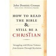 How to Read the Bible and Still Be a Christian by Crossan, John Dominic, 9780062203595