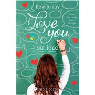 How to Say I Love You Out Loud by Cozzo, Karole, 9781250063595