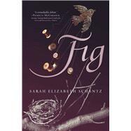 Fig by Schantz, Sarah Elizabeth, 9781481423595