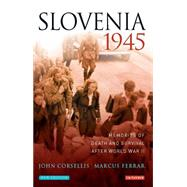 Slovenia 1945: Memories of Death and Survival After World War II by Corsellis, John; Ferrar, Marcus, 9781784533595