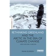 Rethinking Greenland and the Arctic in the Era of Climate Change: New Northern Horizons by Sejersen; Frank, 9781138283596