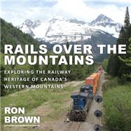 Rails over the Mountains by Brown, Ron, 9781459733596