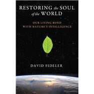 Restoring the Soul of the World by Fideler, David, 9781620553596