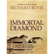 Immortal Diamond : The Search for Our True Self by Rohr, Richard, 9781118303597