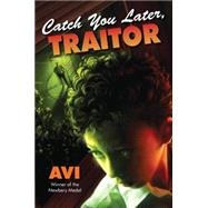 Catch You Later, Traitor by Avi, 9781616203597