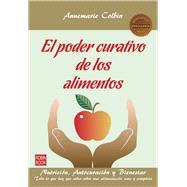 El poder curativo de los alimentos / Food and Healing by Colbin, Annemarie; Brito, Amelia, 9788499173597