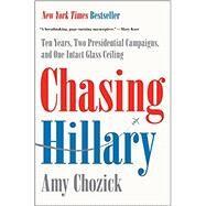 Chasing Hillary by Chozick, Amy, 9780062413598
