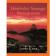 Hospitality Strategic Management: Concepts and Cases, 2nd Edition by Cathy A. Enz (School of Hotel Administration, Cornell University ), 9780470083598
