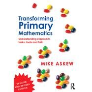 Transforming Primary Mathematics: Understanding classroom tasks, tools and talk by Askew; Mike, 9781138953598