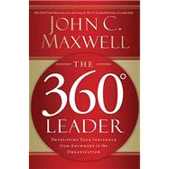 360 Degree Leader : Developing Your Influence from Anywhere in the Organization by John Maxwell, 9781400203598