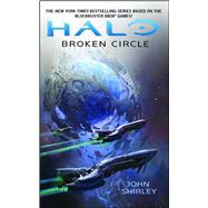 Halo: Broken Circle by Shirley, John, 9781476783598