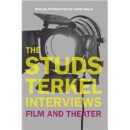 The Studs Terkel Interviews: Film and Theater by Terkel, Studs, 9781595583598