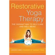 Restorative Yoga Therapy The Yapana Way to Self-Care and Well-Being by Carey, Leeann, 9781608683598