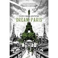 Dream Paris by Ballantyne, Tony, 9781781083598