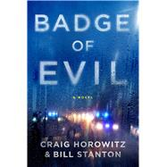 Badge of Evil by Horowitz, Craig; Stanton, Bill, 9781941393598