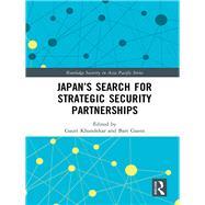 JapanÆs Search for Strategic Security Partnerships by Khandekar; Gauri, 9781138943599