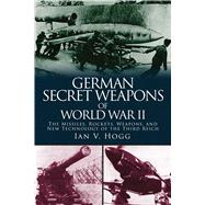 German Secret Weapons of World War II by Hogg, Ian V., 9781510703599