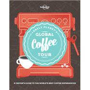 Lonely Planet's Global Coffee Tour by Lonely Planet Food, 9781787013599