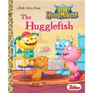 The Hugglefish (Disney Junior: Henry Hugglemonster) by POSNER-SANCHEZ, ANDREALAGUNA, FABIO, 9780736433600