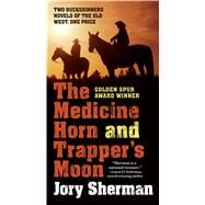 The Medicine Horn and Trapper's Moon by Sherman, Jory, 9780765383600
