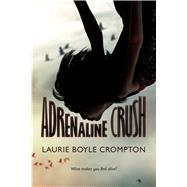 Adrenaline Crush by Boyle Crompton, Laurie, 9781250073600