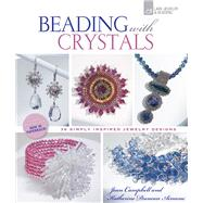 Beading with Crystals; 36 Simply Inspired Jewelry Designs by Jean Campbell and Katherine Duncan Aimone, 9781454703600