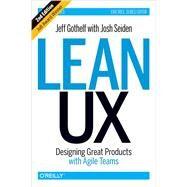 Lean Ux by Gothelf, Jeff; Seiden, Josh, 9781491953600