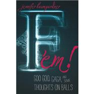 F 'em! : Goo Goo, Gaga, and Some Thoughts on Balls by Baumgardner, Jennifer, 9781580053600
