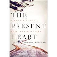 The Present Heart A Memoir of Love, Loss, and Discovery by Young-Eisendrath, Polly, PhD, 9781609613600
