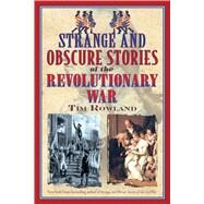 Strange and Obscure Stories of the Revolutionary War by Rowland, Tim, 9781634503600