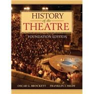 History of the Theatre, Foundation Edition by Brockett, Oscar G.; Hildy, Franklin J., 9780205473601