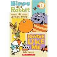 Scholastic Reader Level 1: Hippo & Rabbit in Brave Like Me (3 More Tales) by Mack, Jeff, 9780545283601