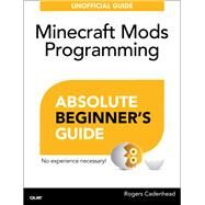 Absolute Beginner's Guide to Minecraft Mods Programming by Cadenhead, Rogers, 9780789753601