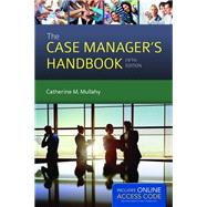The Case Manager's Handbook by Mullahy, Catherine M., R.N., 9781284033601