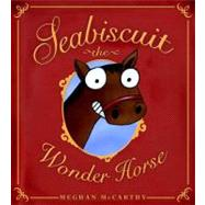 Seabiscuit : The Wonder Horse by McCarthy, Meghan; McCarthy, Meghan, 9781416933601