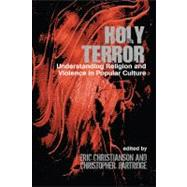 Holy Terror: Understanding Religion and Violence in Popular Culture by Christianson,Eric S., 9781845533601