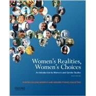 Women's Realities, Women's Choices An Introduction to Women's and Gender Studies by Chinn, Sarah; Alcoff, Linda Martin; Brown, Jacqueline Nassy; Denmark, Florence; Helly, Dorothy O.; Hune, Shirley; Oza, Rupal; Pomeroy, Sarah B.; Somerville, Carolyn M., 9780199843602