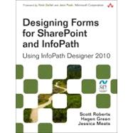 Designing Forms for SharePoint and InfoPath Using InfoPath Designer 2010 by Roberts, Scott; Green, Hagen; Meats, Jessica, 9780321743602