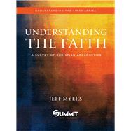 Understanding the Faith A Survey of Christian Apologetics by Myers, Jeff, 9780781413602
