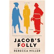 Jacob's Folly A Novel by Miller, Rebecca, 9781250043603