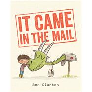 It Came in the Mail by Clanton, Ben; Clanton, Ben, 9781481403603