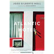 Atlantic Hotel by Noll, João Gilberto; Morris, Adam, 9781931883603