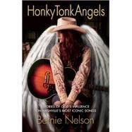 Honky Tonk Angels by Nelson, Bernie, 9781942603603