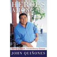 Heroes among Us : Ordinary People, Extraordinary Choices