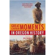 Great and Minor Moments in Oregon History by Pintarich, Dick, 9780980243604
