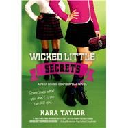 Wicked Little Secrets A Prep School Confidential Novel by Taylor, Kara, 9781250033604