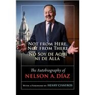 Not from Here, Not from There/No Soy De Aquí Ni De Allá by Diaz, Nelson A., 9781439913604