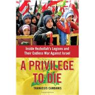 A Privilege to Die Inside Hezbollah's Legions and Their Endless War Against Israel by Cambanis, Thanassis, 9781439143605